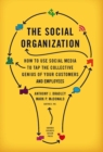 The Social Organization : How to Use Social Media to Tap the Collective Genius of Your Customers and Employees - eBook