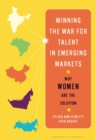 Winning the War for Talent in Emerging Markets : Why Women Are the Solution - eBook