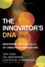 The Innovator's DNA : Mastering the Five Skills of Disruptive Innovators - eBook