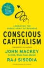 Conscious Capitalism : Liberating the Heroic Spirit of Business - eBook