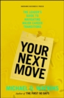 Your Next Move : The Leader's Guide to Navigating Major Career Transitions - Book