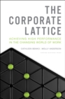 The Corporate Lattice : Achieving High Performance In the Changing World of Work - eBook