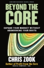 Beyond the Core : Expand Your Market Without Abandoning Your Roots - eBook