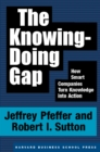 The Knowing-Doing Gap : How Smart Companies Turn Knowledge into Action - eBook