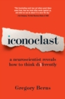 Iconoclast : A Neuroscientist Reveals How to Think Differently - eBook