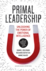 Primal Leadership, With a New Preface by the Authors : Unleashing the Power of Emotional Intelligence - eBook