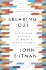 Breaking Out : How to Build Influence in a World of Competing Ideas - eBook