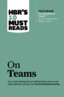 "HBR's 10 Must Reads on Teams (with featured article ""The Discipline of Teams,"" by Jon R. Katzenbach and Douglas K. Smith) - eBook"