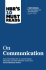 "HBR's 10 Must Reads on Communication (with featured article ""The Necessary Art of Persuasion,"" by Jay A. Conger) - eBook"