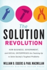 The Solution Revolution : How Business, Government, and Social Enterprises Are Teaming Up to Solve Society's Toughest Problems - eBook