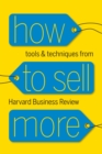 How to Sell More : Tools and Techniques from Harvard Business Review - eBook