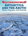 Exploring the Polar Regions Today: Antarctica and the Arctic : Facts, Figures and Stories - Book