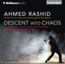 Descent into Chaos : The United States and the Failure of Nation Building in Pakistan, Afghanistan, and Central Asia - eAudiobook