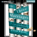 The Three Marriages : Reimagining Work, Self and Relationship - eAudiobook