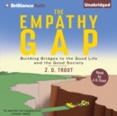 The Empathy Gap : Building Bridges to the Good Life and the Good Society - eAudiobook