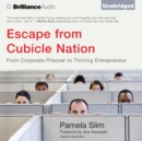 Escape from Cubicle Nation : From Corporate Prisoner to Thriving Entrepreneur - eAudiobook
