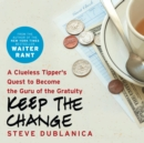Keep the Change : A Clueless Tipper's Quest to Become the Guru of the Gratuity - eAudiobook