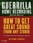 Guerrilla Home Recording : How to Get Great Sound from Any Studio (No Matter How Weird or Cheap Your Gear Is) - Book
