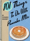 101 Things to do With Pancake Mix - eBook