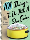 101 Things to Do with a Slow Cooker - eBook