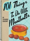 101 Things to Do with Meatballs - eBook
