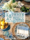 Kathryn at Home: A Simple Guide to Entertaining - Book