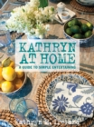 Kathryn At Home : A Guide to Simple Entertaining - eBook