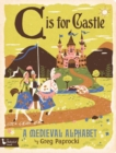 C is for Castle : A Medieval Alphabet - Book