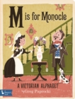 M Is for Monocle: A Victorian Alphabet - Book