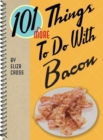 101 More Things to Do with Bacon - Book