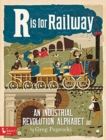R Is for Railway: An Industrial Revolution Alphabet - Book