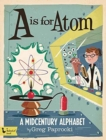 A Is for Atom : A Midcentury Alphabet - Book