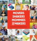 Movers, Shakers, Mommies, and Makers : Success Stories from Mompreneurs - eBook