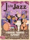 J is for Jazz : A Roaring Twenties Alphabet - Book