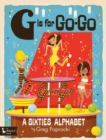 G is for Go-Go : A Sixties Alphabet - Book