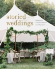 Storied Weddings : Inspiration for a Timeless Celebration that is Perfectly You - Book