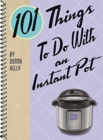 101 Things to do with an Instant Pot - Book