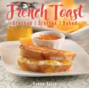 French Toast : Stacked, Stuffed, Baked - Book
