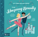 The Sleeping Beauty : My First Ballet Book - Book