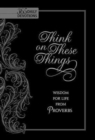 Think on These Things: Wisdom for Life from Proverbs - Book