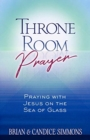 Throne Room Prayer : Praying with Jesus on the Sea of Glass - Book