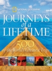 Journeys of a Lifetime : 500 of the Word's Greatest Trips - Book