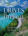 Drives of a Lifetime : The World's Most Spectacular Trips: Where to Go, Why to Go, When to Go - Book