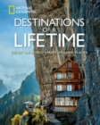 Destinations of a Lifetime : 225 of the World's Most Amazing Places - Book