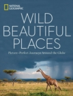 Wild Beautiful Places : 50 Picture-Perfect Travel Destinations Around the Globe - Book