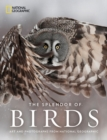The Splendor of Birds : Art and Photography From National Geographic - Book