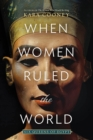 When Women Ruled the World : Six Queens of Egypt - Book