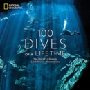 100 Dives of a Lifetime : The World's Ultimate Underwater Destinations - Book