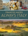 Frances Mayes Always Italy : An Illustrated Grand Tour - Book