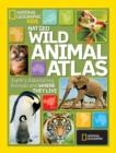 Wild Animal Atlas : Earth's Astonishing Animals and Where They Live - Book